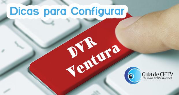Dicas para Acesso Remoto DVR Ventura